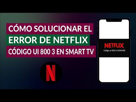 Cómo Solucionar el Error de Netflix Código UI 800 3 en Smart TV