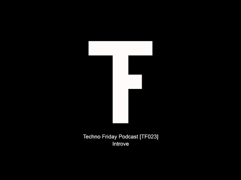 Techno Friday Podcast - Introve [TF023]