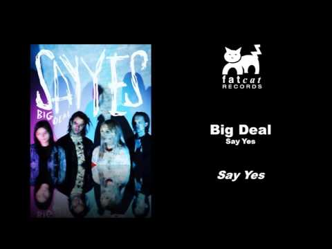 Big Deal - Say Yes [Say Yes]