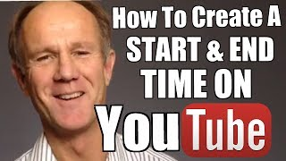 How To Create A Start and End Time On YouTube