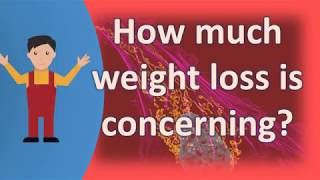How much weight loss is concerning ? |FAQS on Health