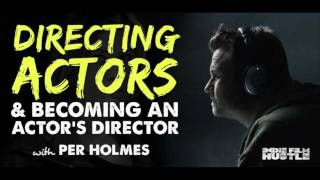 Directing Actors & Becoming an Actor's Director with Per Holmes - IFH 106