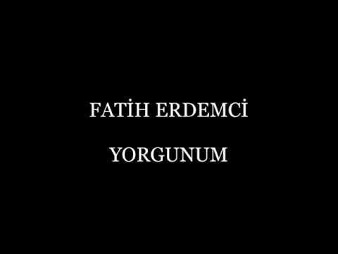 Fatih Erdemci   Yorgunum