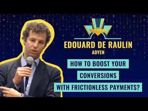"""""""How to boost your conversions with frictionless payments?"""" by Edouard de Raulin, Adyen"""