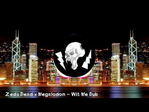 Zeds Dead x Megalodon - Wit Me Dub