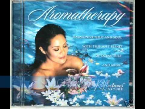 Musical Reflections - AROMATHERAPY: HARMONIZE BODY AND SOUL (Reflections)