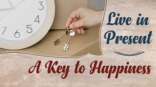 Live in Present - A Key to Happiness