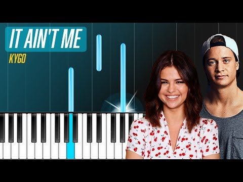 Kygo - It Ain't Me ft Selena Gomez Piano Tutorial - Chords - How To Play - Cover