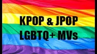 KPOP & JPOP LGBTQ+ MVs