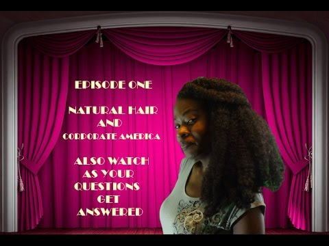 Natural Hair Show: Natural Hair In Corporate America/Q & A *Episode 1*