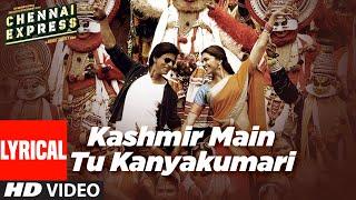 Kashmir Main Tu Kanyakumari(Lyrical)|Chennai Express |Shahrukh K, Deepika P,Sunidhi C,Arijit S,Neeti