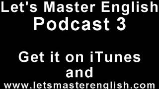Let's Master English: Podcast 3 (an ESL podcast) (an English radio show!!)
