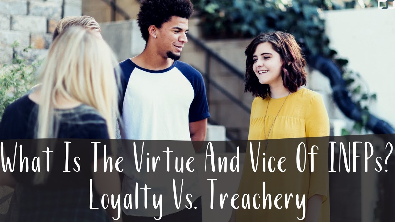 S7E16 – What Is The Virtue And Vice Of INFPs? Loyalty Vs  Treachery