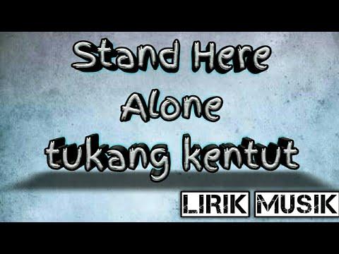 Stand Here Alone ~ Tukang Kentut (lirik) Versi Full
