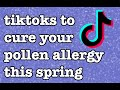 tiktoks to cure your pollen allergy this spring