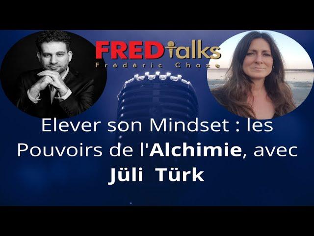 FRED talks : Elever son Mindset grâce aux pouvoirs de l'Alchimie, avec Julie Tucotte (Québec!)