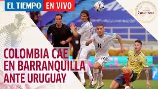La selección Colombia cae en Barranquilla ante Uruguay por eliminatorias Catar 2020