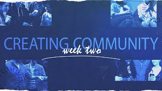 Creating Community - Week Two - Core Message 9th May 2021