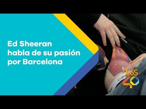 Ed Sheeran  habla de su pasión por Barcelona