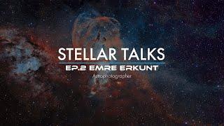 StellarTalks Ep.03 w/ Emre Erkunt