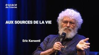 [Éric Karsenti] Aux sources de la vie