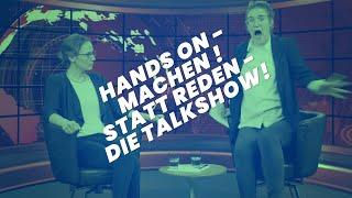 Hands on: Machen statt reden. Die Talkshow