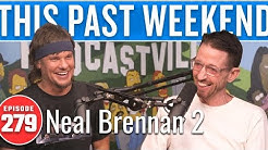 Neal Brennan 2 | This Past Weekend w/ Theo Von #279