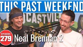 Neal Brennan 2 | This Past Weekend w/ Theo Von #279