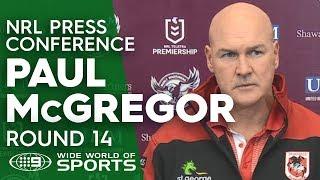NRL Press Conference: Paul McGregor - Round 14   NRL on Nine