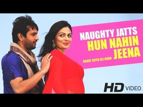 Hun Nahin Jeena Full Song HD | Naughty Jatts | Rahat Fateh Ali Khan & Harshdeep Kaur