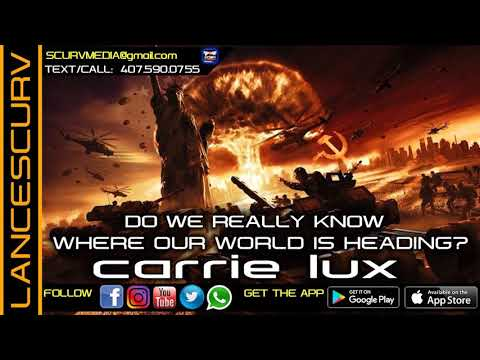 DO WE REALLY KNOW WHERE OUR WORLD IS HEADING? - CARRIE LUX/The LanceScurv Show