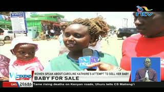 Women speak about Caroline Kathure's attempt to sell her baby