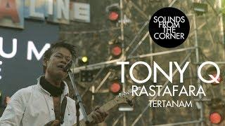 Download lagu Tony Q Rastafara - Tertanam | Sounds From The Corner Live #34