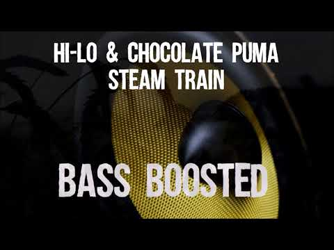 HI-LO & Chocolate Puma - Steam Train Bass Boosted
