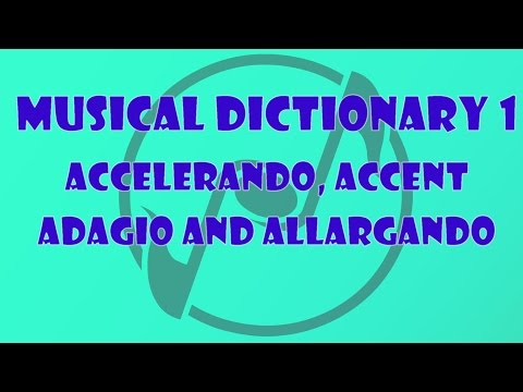 Accelerando, Accent, Adagio, Allargando - The Music Dictionary for Beginners 1