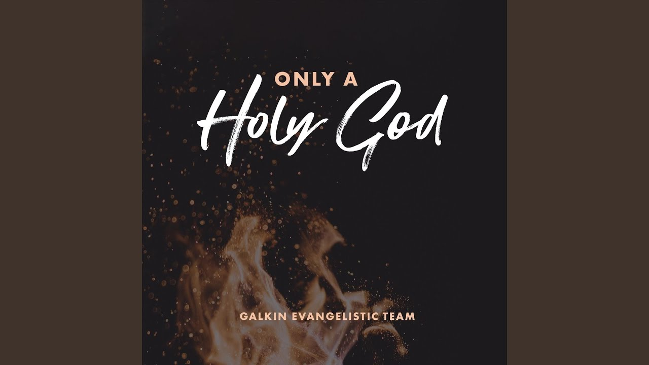 only-a-holy-god-galkin-evangelistic-team-topic