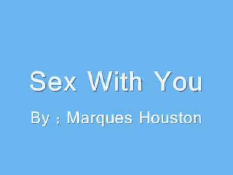 Marques houston sex with you song