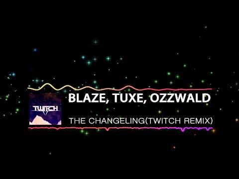 [Progressive House] Blaze, TuXe, Ozzwald - The Changeling (Twitch Remix)