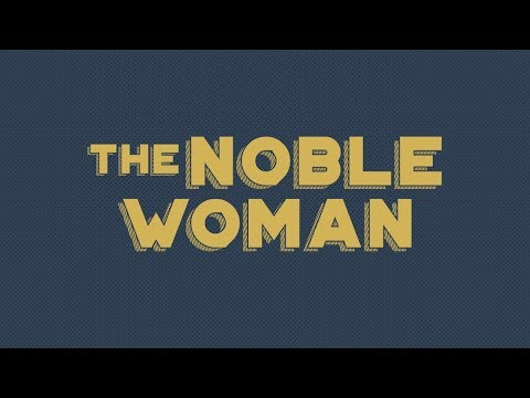 5-13-18 The Noble Woman | Centerpoint Church Colton