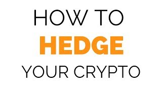 Hedging Bitcoin with Futures - How to Protect Your Long Term Crypto Investments During a Downturn