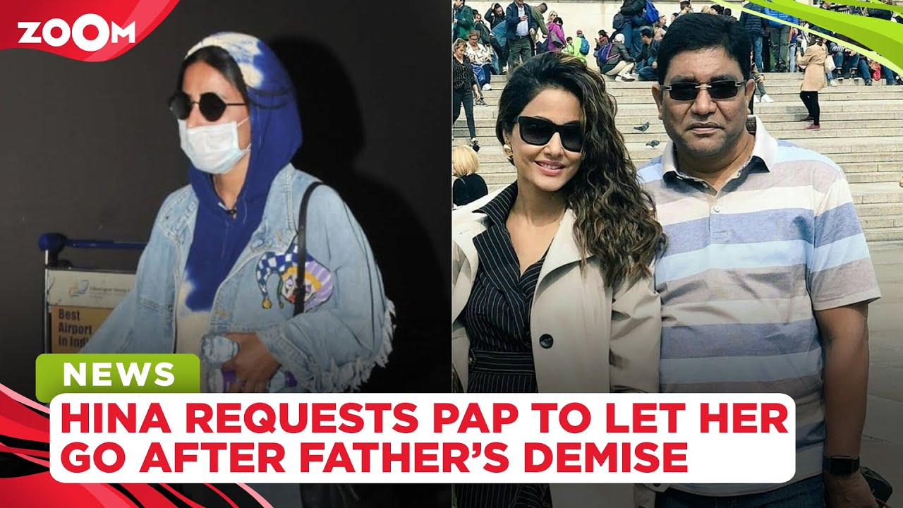 Hina Khan returns to Mumbai after her father's sudden demise; requests paparazzi to let her go