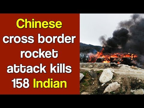 Chinese cross border rocket attack kills 158 Indian soldiers