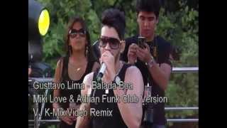 Gusttavo Lima - Balada Boa (Miki Love & Adrian Funk Club Version)(VJ K-Mix Video Mix)