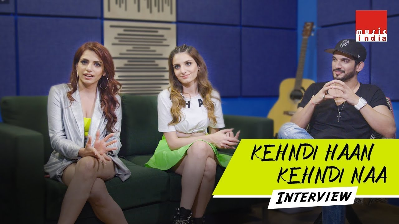 Khendi Haan Kehndi Naa   Interview with Sukriti   Prakriti   Arjun   Music India