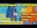 DJ PIPIPI CALON MANTU VS DJ TIBAN TIBAN TITI BAN TIBAN VERSI SPONGEBOB SQUAREPANTS