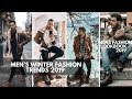 Men's Winter Fashion Trends | Lookbook | Men's Fashion | Style Inspiration 2018-2019