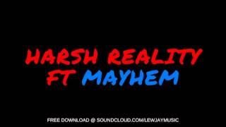 Lew Jay - Harsh Reality Ft Mayhem