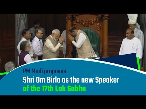 PM Modi proposes Shri Om Birla as the new Speaker of the 17th Lok Sabha | PMO