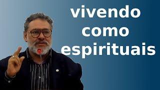 Vivendo como espirituais   rev. Jeferson Lustosa