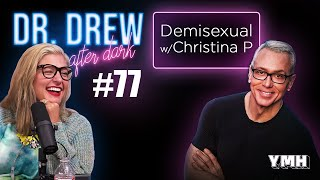 Ep. 77 Demisexual w/ Christina P | Dr. Drew After Dark